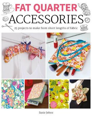 Fat Quarter: Accessories: 25 projects to make from short lengths of fabric