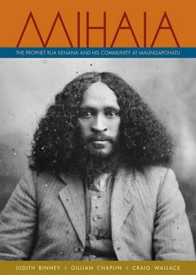 Mihaia: The Prophet Rua Kenana and His Community at Maungapohatu