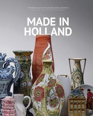 Made in Holland: The Global Success of Dutch Ceramics