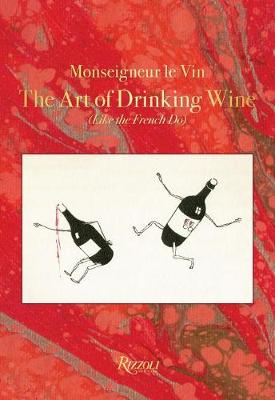 Monseigneur Le Vin: The Art of Drinking Wine (Like the French Do)