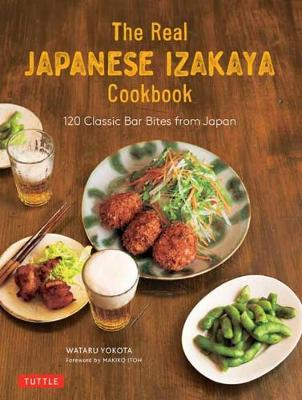 The Real Japanese Izakaya Cookbook: 120 Classic Bar Bites from Japan