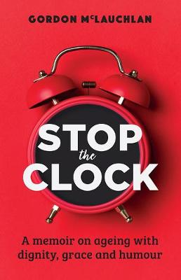 Stop the Clock: A Memoir on Ageing with Dignity, Grace and Humour