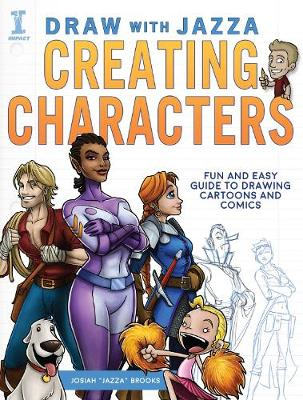 Draw With Jazza – Creating Characters: Fun and Easy Guide to Drawing Cartoons and Comics