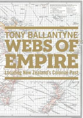 Webs of Empire: Locating New Zealand's Colonial Pasts