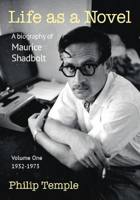 Life as a Novel: A Biography of Maurice Shadbolt – Volume One 1932 to 1973