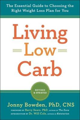 Living Low Carb: Revised & Updated Edition: The Complete Guide to Choosing the Right Weight Loss Plan for You