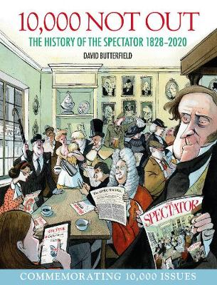 10,000 Not Out: The History of The Spectator 1828 – 2020