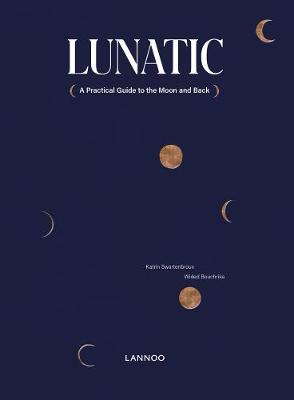 Lunatic: A Reasonable Guide to the Moon and Back