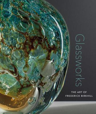 Glassworks: The Art of Frederick Birkhill