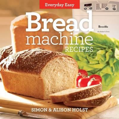 Everyday Easy: Bread Machine Recipes