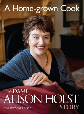 A Home-grown Cook: The Dame Alison Holst Story