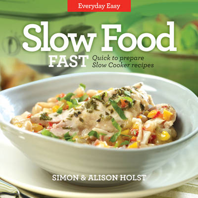 Slow Food Fast: Quick to Prepare Slow Cooker Recipes