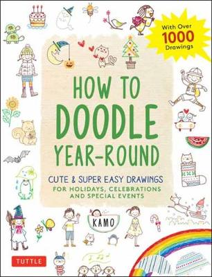 How to Doodle Year-Round: Cute & Super Easy Drawings for Holidays, Celebrations and Special Events – With Over 1000 Drawings
