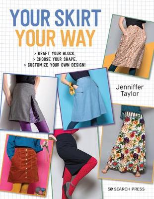 Your Skirt, Your Way: Draft Your Block, Choose Your Shape, Customize Your Own Design!
