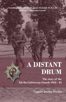 A Distant Drum: The story of the 5th Bn Coldstream Guards 1944 – 45