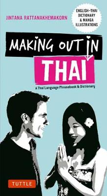 Making Out in Thai: A Thai Language Phrasebook and Dictionary