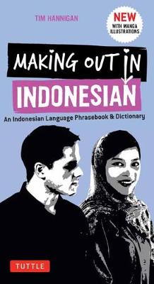 Making Out in Indonesian Phrasebook and Dictionary: An Indonesian Language Phrasebook and Dictionary: with Manga Illustrations
