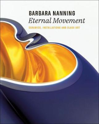 Barbara Nanning – Eternal Movement: Ceramics, Installations and Glass Art