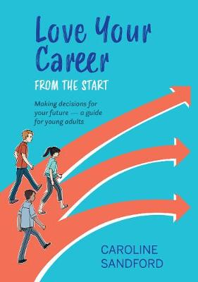Love Your Career from the Start: Making decisions for your future – a guide for young adults