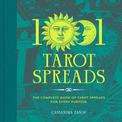 1001 Tarot Spreads: The Complete Book of Tarot Spreads for Every Purpose