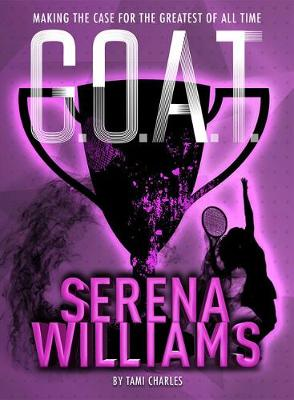 G.O.A.T. – Serena Williams: Making the Case for the Greatest of All Time