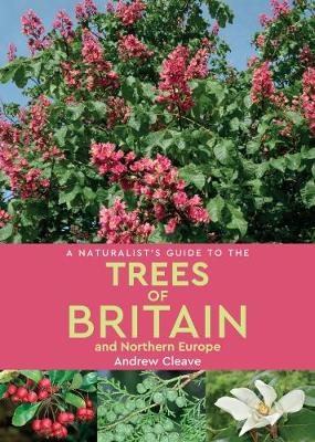 A Naturalist's Guide to the Trees of Britain and Northern Europe (2nd edition)