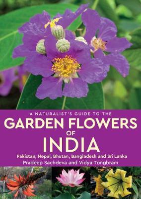 A Naturalist's Guide to the Garden Flowers of India: Pakistan, Nepal, Bhutan, Bangladesh & Sri Lanka