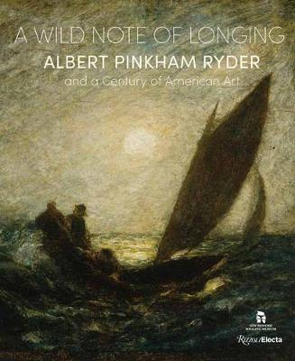 A Wild Note of Longing: Albert Pinkham Ryder and a Century of American Art