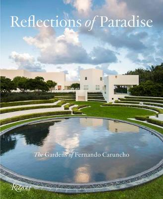 Reflections of Paradise: The Gardens of Fernando Caruncho: The Gardens of Fernando Caruncho