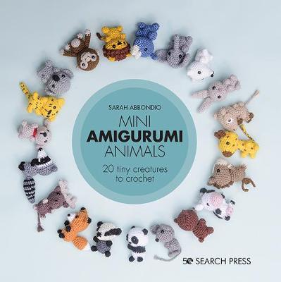Mini Amigurumi Animals: 20 Tiny Creatures to Crochet