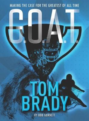 G.O.A.T. – Tom Brady: Making the Case for Greatest of All Time