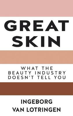 Great Skin: What the Beauty Industry Doesn't Necessarily Tell You