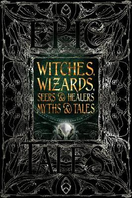 Witches Wizards Seers & Healers Myths & Tales