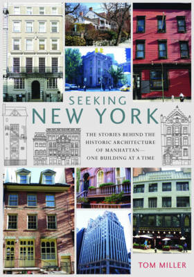 Seeking New York: The Stories Behind the Historic Architecture of Manhattan – One Building at a Time