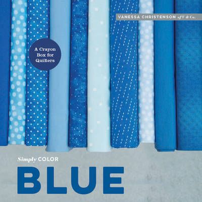 Simply Color: Blue: A Crayon Box for Quilters