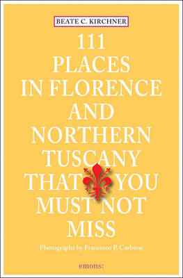 I11 Places in Florence & Northern Tuscany That You Must Not Miss