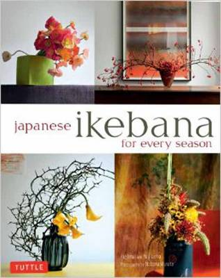 Japanese Ikebana for Every Season: Elegant Flower Arrangements for Your Home