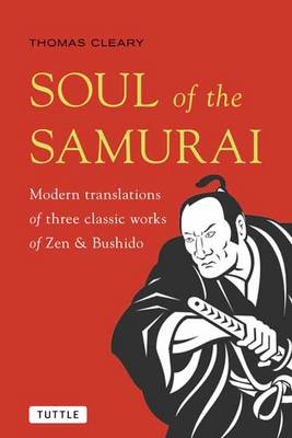 Soul of the Samurai: Modern Translation of Three Classic Works of Zen and Bushido