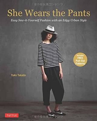 She Wears the Pants: Easy Sew-It Yourself Patterns for Edgy Urban Styles