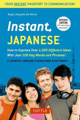 Instant Japanese: How to Express Over 1,000 Different Ideas with Just 100 Key Words and Phrases! (A Japanese Language Phrasebook & Dictionary) Revised Edition