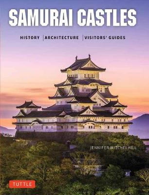 Samurai Castles: History / Architecture / Visitors' Guides