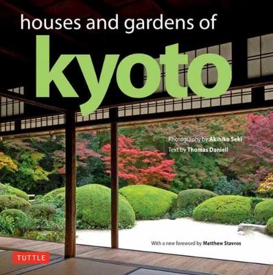 Houses and Gardens of Kyoto: Revised with a new foreword by Matthew Stavros
