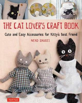 The Cat Lover's Craft Book: Easy-to-Make Accessories for Kitty's Best Friend