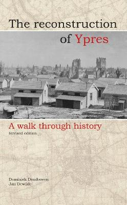 Reconstruction of Ypres: A Walk Through History