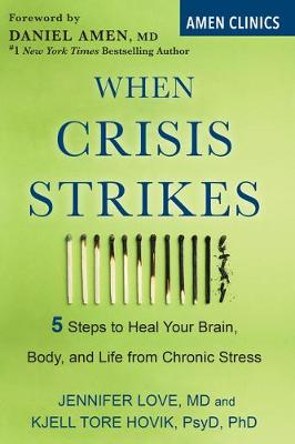 When Crisis Strikes: 5 Steps to Heal Your Brain, Body, and Life from Chronic Stress