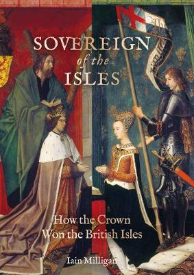 Sovereign of the Isles: How the British Isles Were Won by the Crown