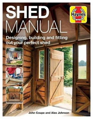 Shed Manual: Designing, building and fitting out your perfect shed