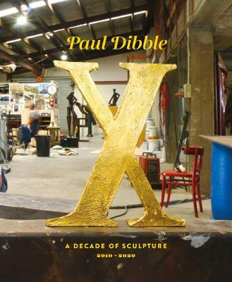 Paul Dibble X: A Decade of Sculpture 2010-2020