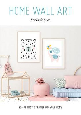 Home Wall Art – For Little Ones: 30+ Prints to Transform your Home