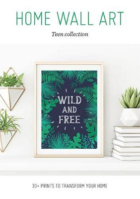Home Wall Art – Teen Collection: 30+ Prints to Transform your Home